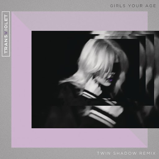TransViolet альбом Girls Your Age (Twin Shadow Remix)