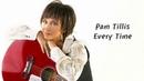 Pam Tillis - Every Time (Lyrics)