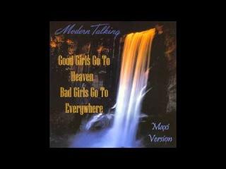Modern Talking - Good Girls Go To Heaven - Bad Girls Go To Everywhere Maxi Version