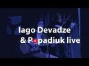 Iago Devadze Vasyl Popadiuk live