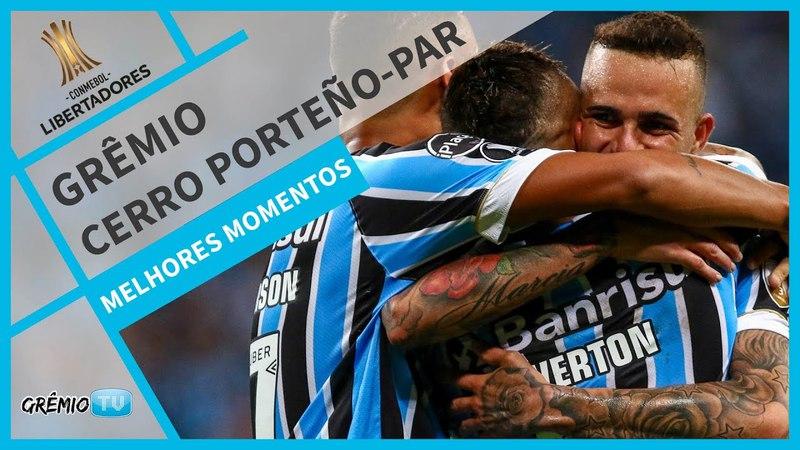 [MELHORES MOMENTOS] Grêmio 5x0 Cerro Porteño-PAR (Libertadores 2018) l GrêmioTV