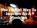 The Fastest Way To Improve As A Musician