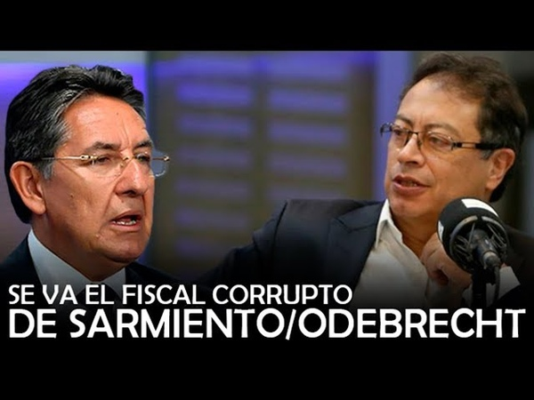 SE VA EL FISCAL CORRUPTO DE SARMIENTO Y ODEBRECHT Gustavo Petro