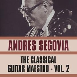 Andrés Segovia альбом The Classical Guitar Maestro, Vol. 2