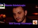 Ramin Edaletoglu Son zengi Vurmayin UZEYIR PRODUCTION Yep Yeni 2014 ORGINAL