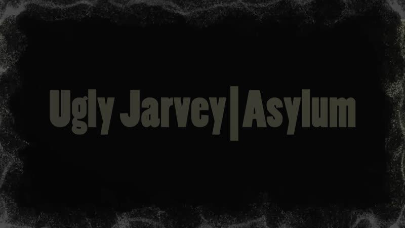 Ugly Jarvey - Asylum