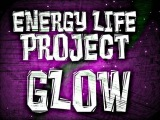 ENERGY LIFE PROJECT - Glow! (August 2k13)