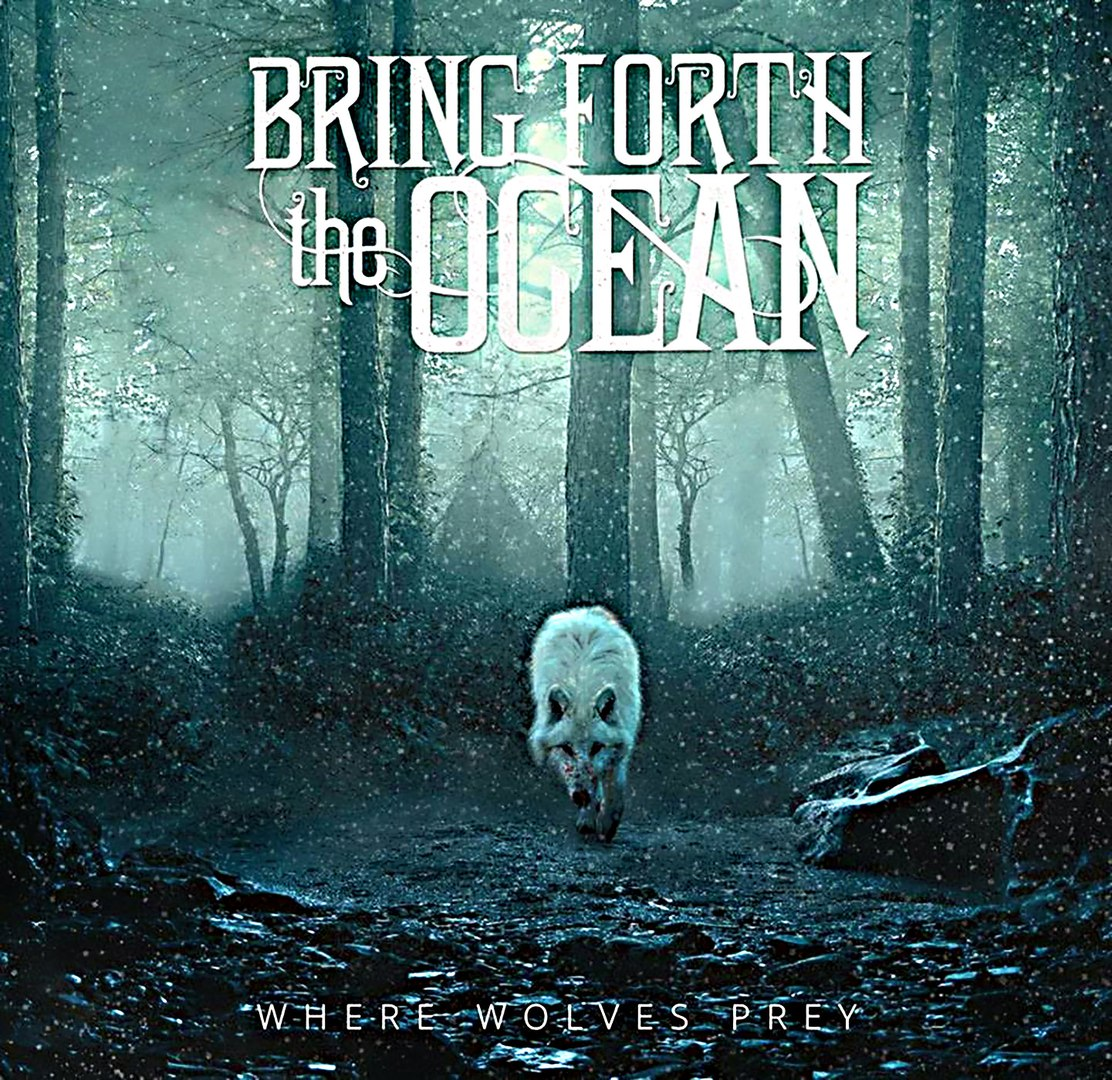 Bring Forth The Ocean - Where Wolves Prey (EP) (2016)