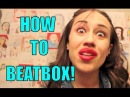 HOW TO BEATBOX!