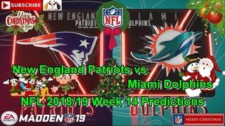 New England Patriots vs. Miami Dolphins | NFL 2018-19 Week 14 | Predictions Madden NFL 19