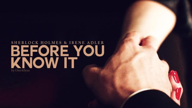 Sherlock Irene || Before You Know It