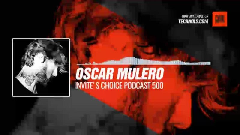 Oscar Mulero Invite's Choice Podcast 500 Periscope Techno music