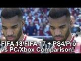 [4K] FIFA 18 vs FIFA 17 + PS4/Pro vs Xbox One vs PC Graphics Comparison!