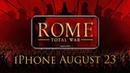 Дата выхода и новый трейлер игры Rome Total War для iPhone!