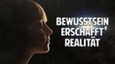 Bewusstsein erschafft Realität Du bist der Filmemacher Deines Lebens