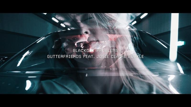 Blackout Problems - GUTTERFRIENDS feat. Josie Claire Bürkle