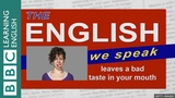 Leaves a bad taste in your mouth The English We Speak