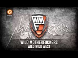 Wild Motherfuckers - Wild Wild West (Official Preview)