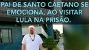 VÍDEO 5010. PAI DE SANTO ANTÔNIO CAETANO SE EMOCIONA, AO VISITAR LULA NA PRISÃO.