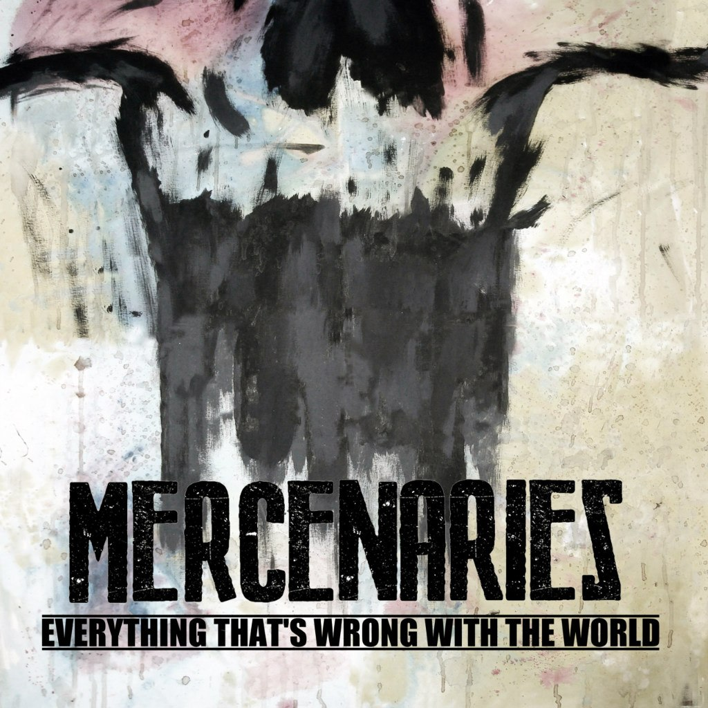 Mercenaries - Everything That's Wrong With The World (2012)