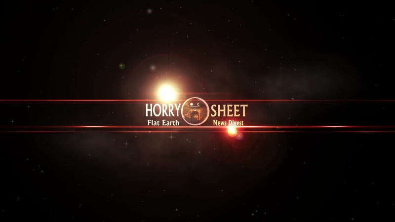 One of the best Flat Earth shows you'll ever see! (Ep.13 Re-broadcast) - Subscribe to The Horry Sheet Show on youtube!