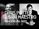 Chris Potter Shaï Maestro live Au Grès du Jazz