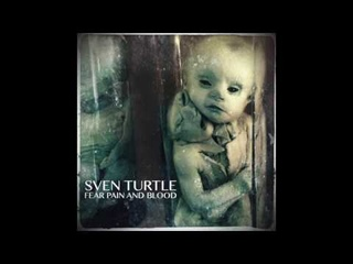 Sven Turtle - Fear Pain and Blood (Full Album)