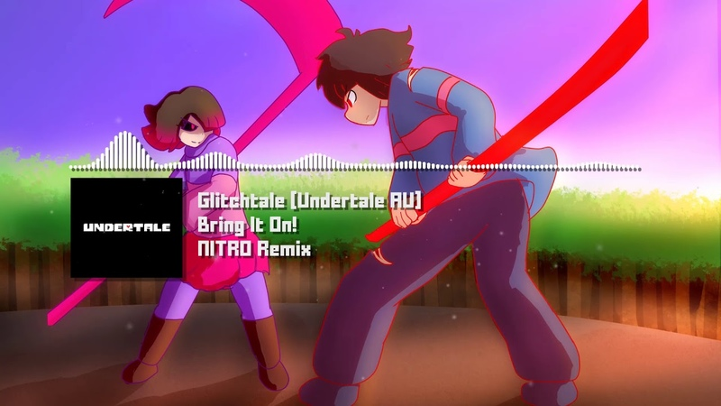 Glitchtale [Undertale AU] - Bring It On! (Frisk's Theme) NITRO Remix (Original By Nyx The Shield)