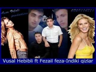 Vusal Hebibli & Fezail Feza - Indiki qizlar (2013) {Mp3 Link}