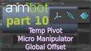 AnimBot tutorial Temp Pivot Micro Manipulator Global Offset Part 10