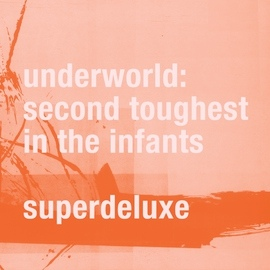 Underworld альбом Second Toughest In The Infants