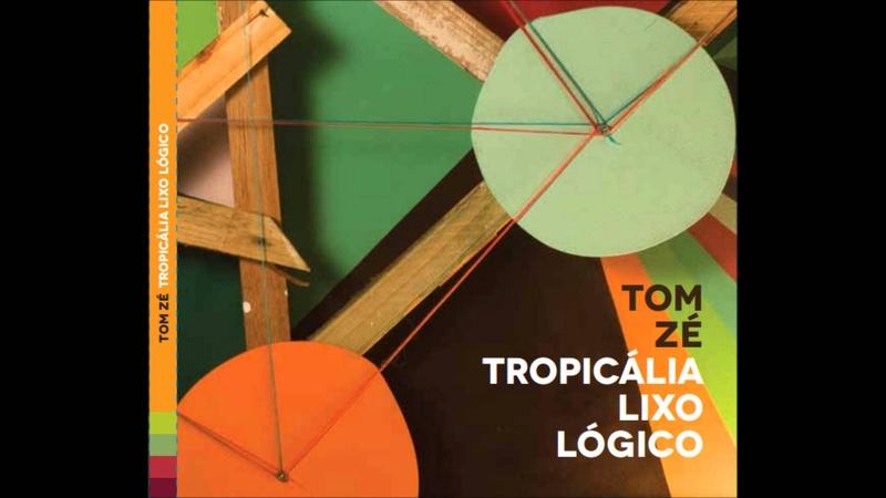 Tropicalea jacta Est - Tom Zé ( Tropicália Lixo Lógico- 2012)