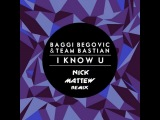 Baggi Begovic &amp Team Bastian - I Know U (Nick Mattew Remix)
