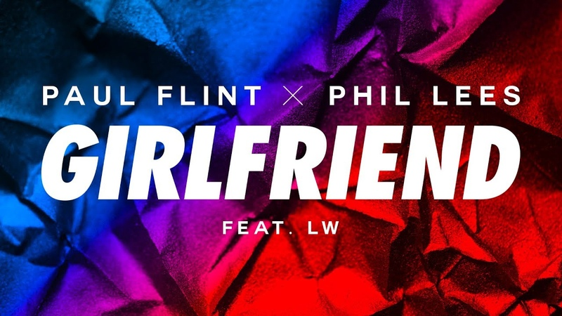 Paul Flint Phil Lees - Girlfriend (ft. LW)