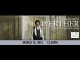 WERTHER- Metropolitan Opera House March 15, 2014- Kaufmann- Koch
