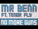 Mr Benn - No More Guns (feat. Tenor Fly) Nice Up!