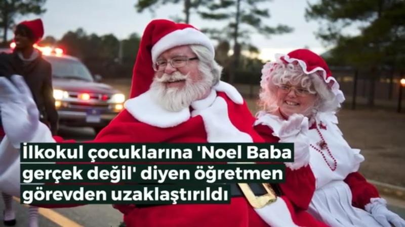 Noel Baba yoktur diyen öğretmeni okuldan attılar