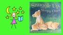 Kids Books Read Aloud ~ Snuggle Up Sleepy Ones Book To Help You Fall Asleep!