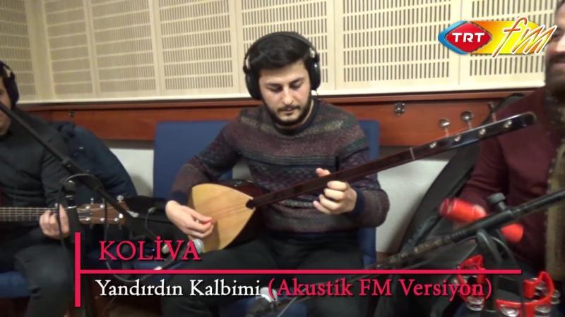 Koliva - Yandırdın Kalbimi (Akustik Fm Versiyon)