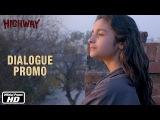 Maine Aisi Jagah Kabhi Nahi Dekhi - Dialogue Promo - Highway - RELEASING 21ST FEB, 2014