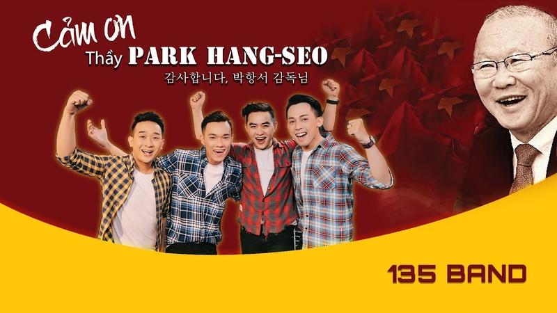 CẢM ƠN THẦY PARK HANG-SEO (document version)   NHÓM 135