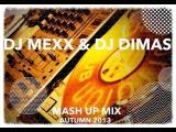 DJ MEXX &amp DJ DIMAS - MASH UP MIX (AUTUMN 2013)