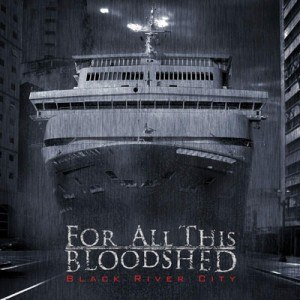For All This Bloodshed - Black River City (2012)