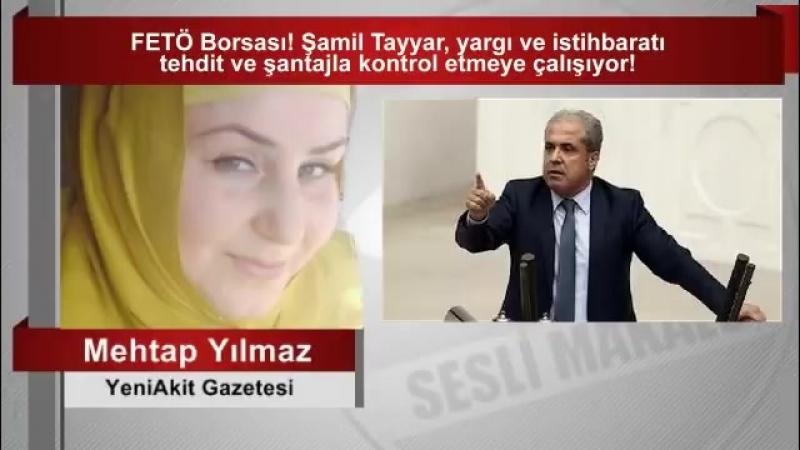 Mehtap Yılmaz FETÖ Borsası! Şamil Tayyar, yargı ve istihbaratı tehdit ve şantajla ...