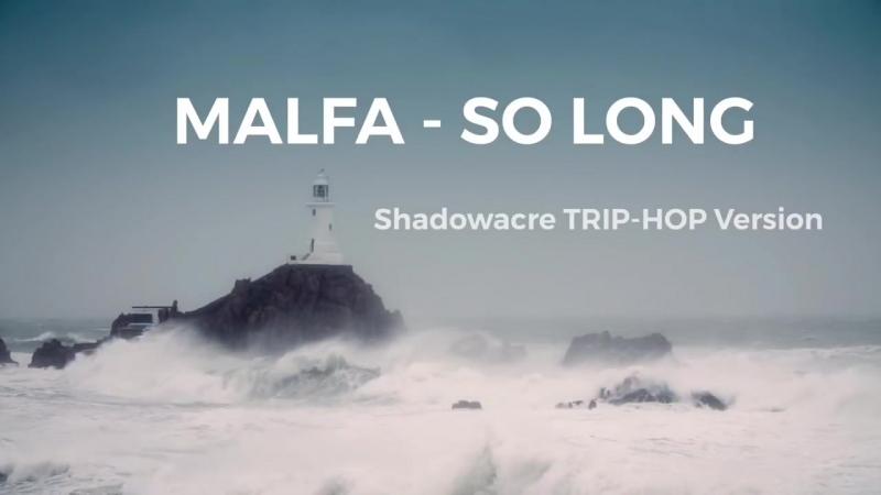 MALFA - So Long (Shadowacre Trip-Hop Version)