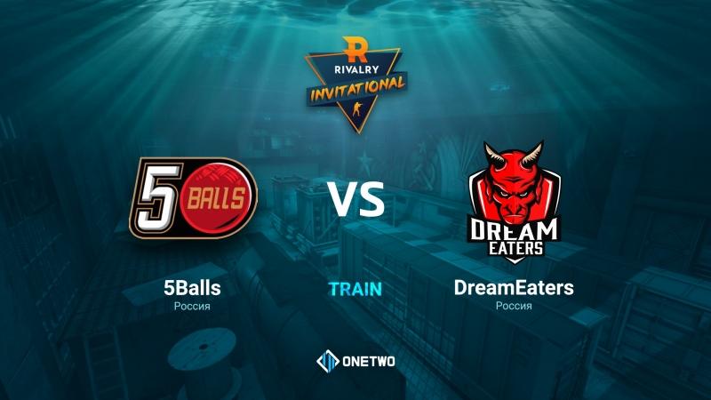 Rivalry CIS Invitational   5balls vs DreamEaters   BO3   de_train   by Afor1zm