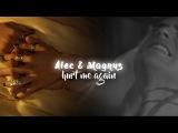 Alec &amp Magnus Hurt me again