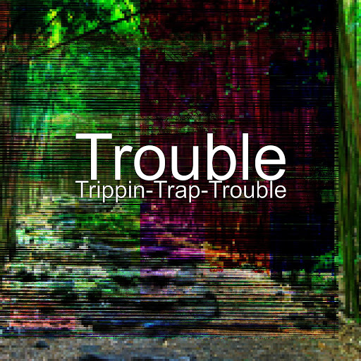 Trouble альбом Trippin-Trap-Trouble