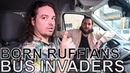 Born Ruffians BUS INVADERS Ep 1327