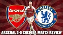 Arsenal 2-0 Chelsea Match Review | Koscielny Has Incredible Performance